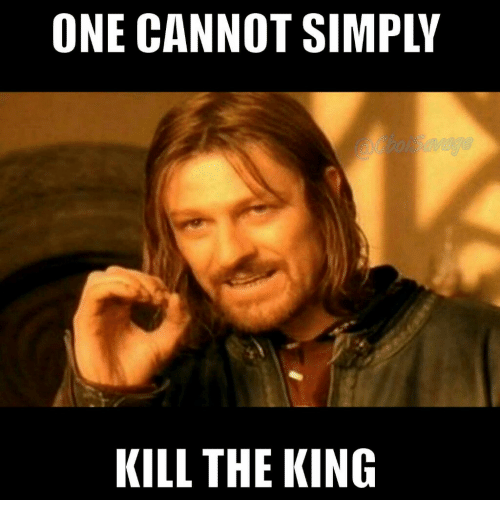 one-cannot-simply-kill-the-king-19237790